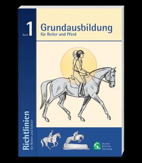 Richtlinien Band 1: Grundausbildung für Reiter und Pferd